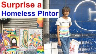 SURPRISE A HOMELESS PINTOR