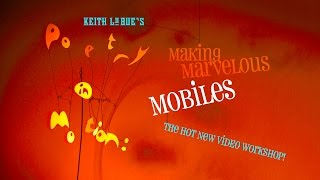 Poetry in Motion: Making Marvelous Mobiles - with Keith Lo Bue