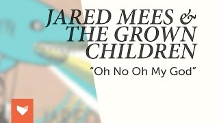 "Jared Mees & The Grown Children - ""Oh No Oh My God"""