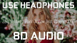 Zero Venture - Point Of View (feat. Cadence XYZ)  8D AUDIO