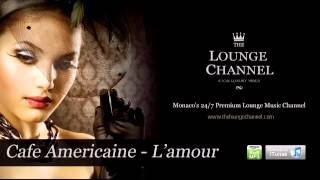 Cafe Americaine - L'amour (Loungematic Mix)