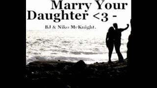Marry Your Daughter - Niko & BJ McKnight.