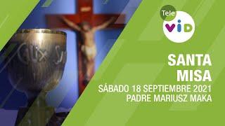 Misa de hoy ⛪ Sábado 18 de Septiembre de 2021, Padre Mariusz Maka – Tele VID