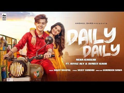 DAILY DAILY - Neha Kakkar ft. Riyaz Aly & Avneet Kaur | Rajat Nagpal | Vicky Sandhu | Anshul Garg