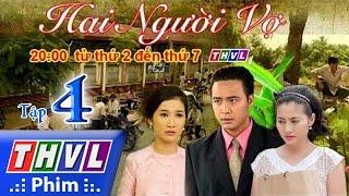 THVL | Hai người vợ - Tập 4