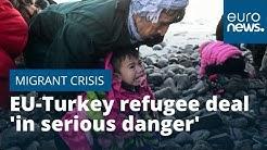EU-Turkey refugee deal 'in serious danger' after Ankara move