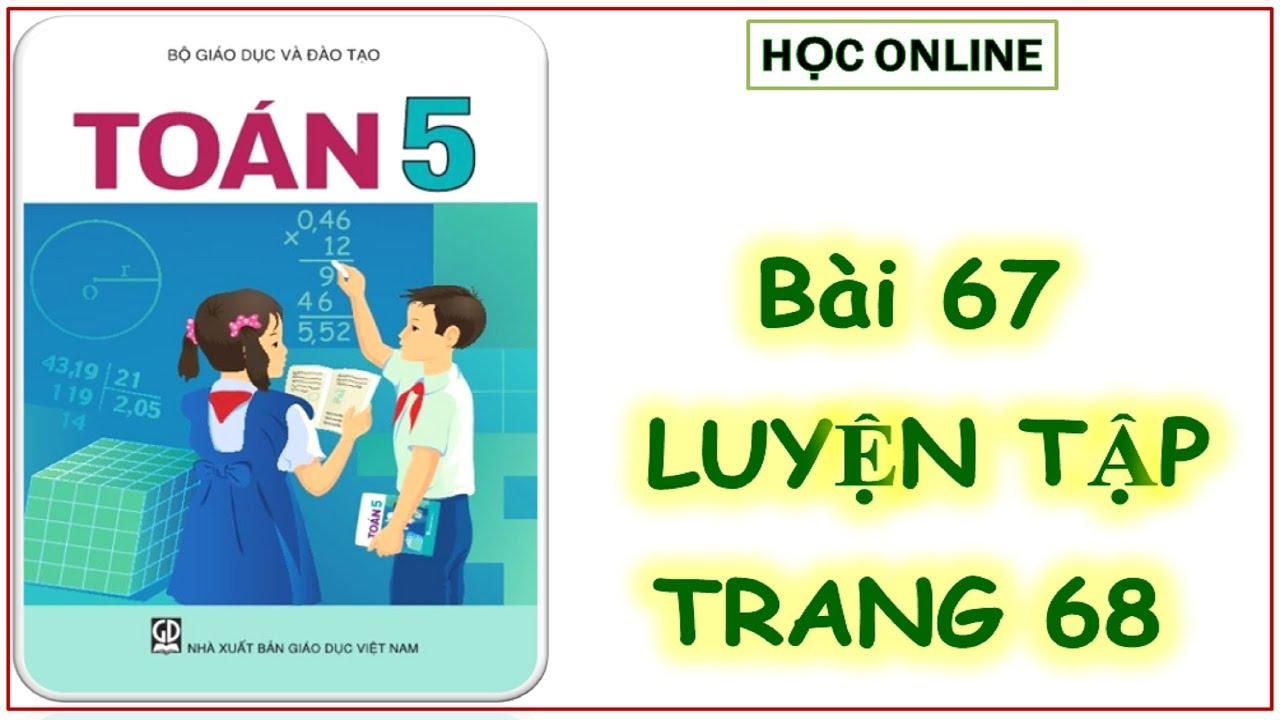 Toán 5: Bài 67 Luyện tập