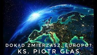 Dokąd zmierzasz, Europo? - ks. Piotr Glas