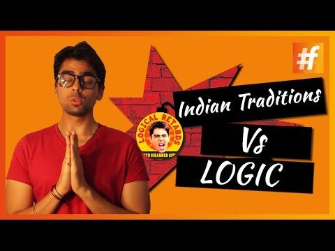 Indian Traditions Vs Logic | Logical Retards