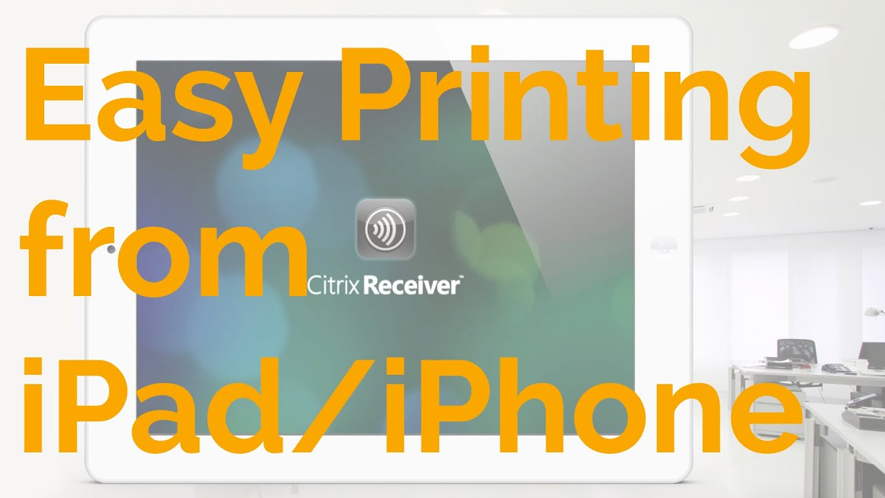 Citrix Receiver: Print with iOS-Devices to Local Printers
