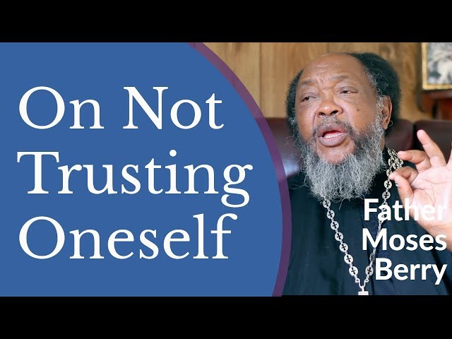 Father Moses Berry - On Not Trusting Oneself