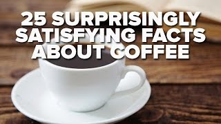 25 Surprisingly Satisfying Facts About Coffee