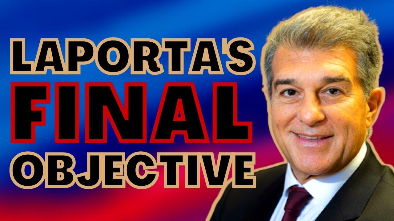 LAPORTA'S FINAL OBJECTIVES 💼👀