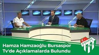 Hamza Hamzaoğlu Bursaspor Tv'de Açıklamalarda Bulundu.