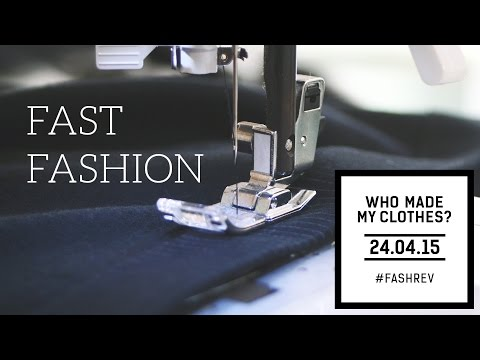 Who Made Your Clothes?   fast fashion & Fashion Revolution