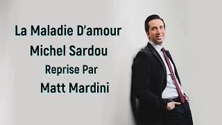 La Maladie D'amour - Michel Sardou - Reprise Par Matt Mardini