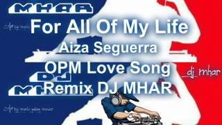 Download For All Of My Life (Aiza Seguerra) OPM Love Song Remix DJMHAR.wmv MP3 song and Music Video