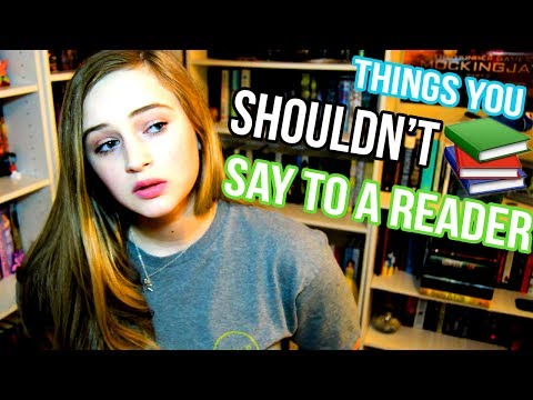 THINGS YOU SHOULDN'T SAY TO A READER