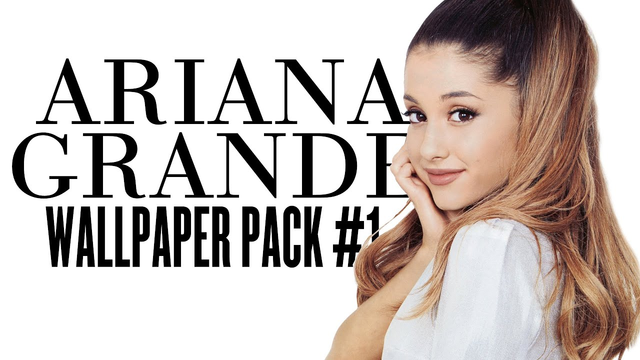 Ariana Grande | Wallpaper Pack #1 | DL