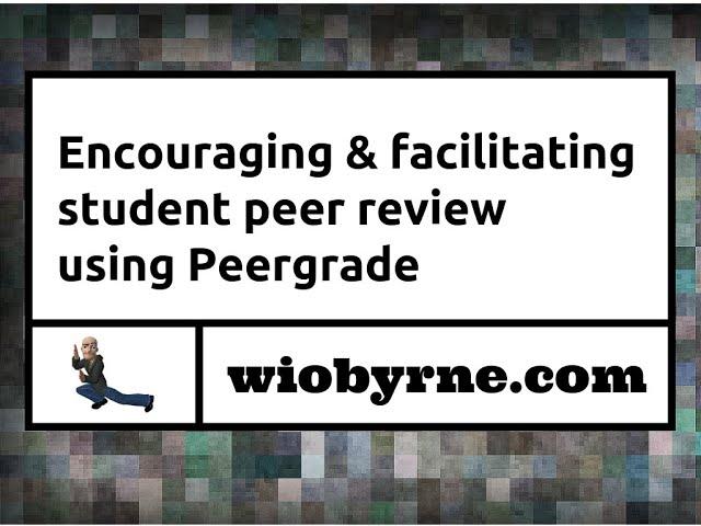 Encouraging & facilitating student peer review using Peergrade