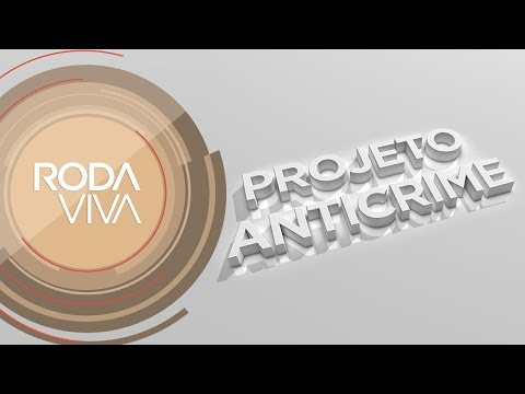 Roda Viva | Projeto Anticrime | 18/02/2019