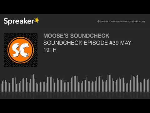 SOUNDCHECK EPISODE #39 MAY 19TH