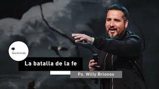 La Batalla De La Fe  Ps. Willy Briones