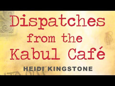 Heidi Kingstone Interview - Dispatches from the Kabul Cafe