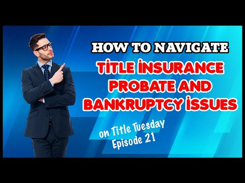 How To Navigate Title Insurance Probate and Bankruptcy Issues on Title Tuesday Episode 21