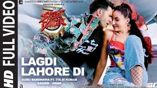 Full song:LAGDI LAHORE DI Streat dancer 3D   Varun D, shraddha K,Nora F   Guru Randhawa,Tulsi kumar