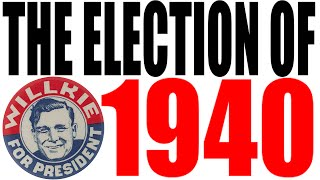 The 1940 Election Explained