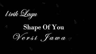 Shape of you (Lirik Jawa)