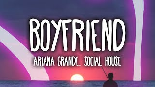 Ariana Grande, Social House - Boyfriend (Clean - Lyrics)
