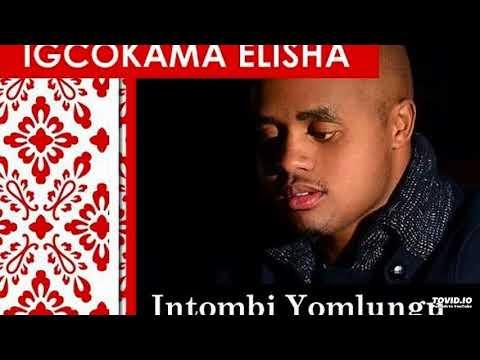 IGCOKAMA ELISHA _ INTOMBI YOMLUNGU (JESSICA)