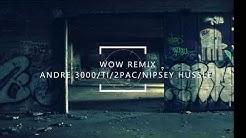 WOW Remix Nipsey Hussle 2pac TI and Andre 3000 Dj Mykey G