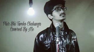 Phir Bhi Tumko Chahunga On Karaoke Track | Covered by me