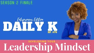 Leadership Mindset and Business Development | Daily K Ep. 75 | Season 2 Finale | ElishaMonique