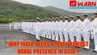 Why India needs a more robust naval presence in Asia ?
