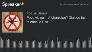 Pace vicina in Afghanistan? Dialogo tra talebani e Usa