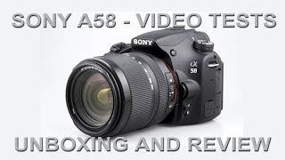 sony a58 video tests unboxing and review