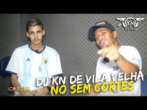 DJ KN DE VILA VELHA NO SEM CORTES [+13]