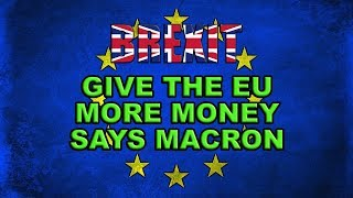 😡 Brexit - Macron wants the UK to make a 'substantial financial effort'! 😡