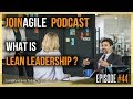 What is Lean Leadership? - JoinAgile Podcast Episode 44