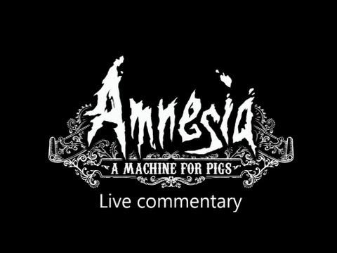 Amnesia, A machine for Pigs live commentary