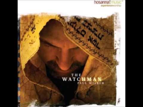 Pastor Paul Wilbur   THE WATCHMAN