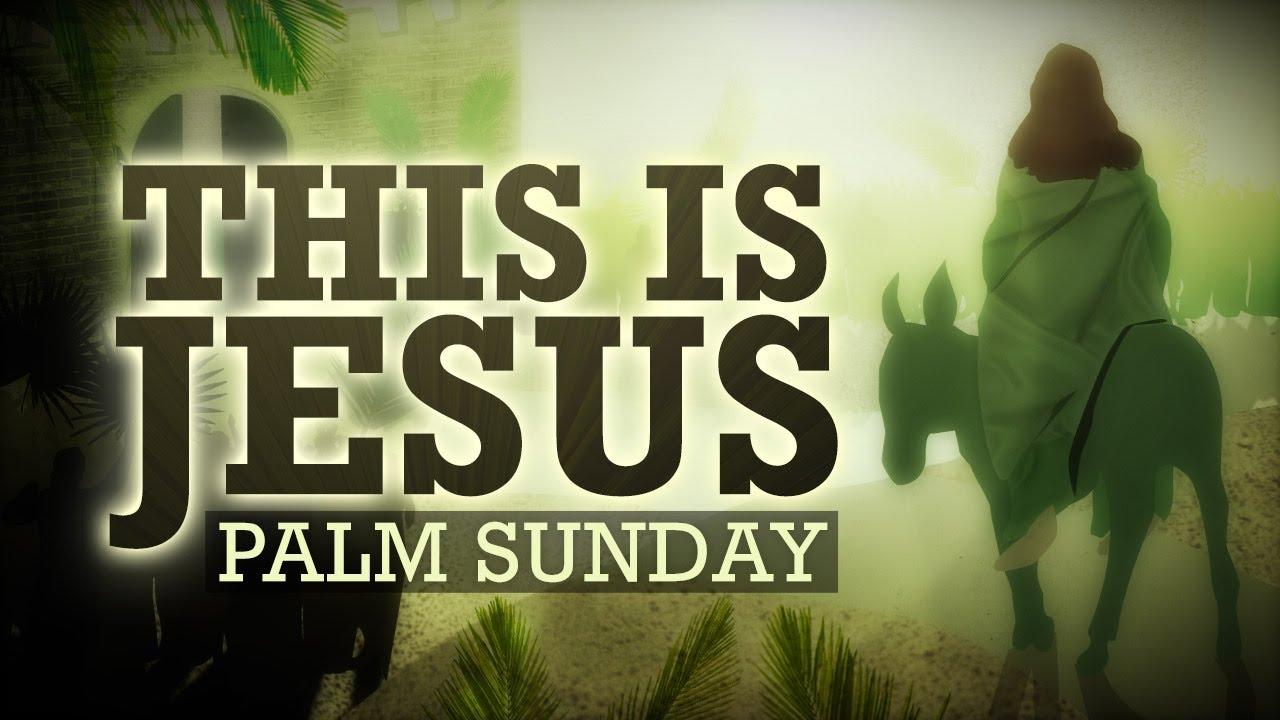 Palm Sunday This Is Jesus Youtube