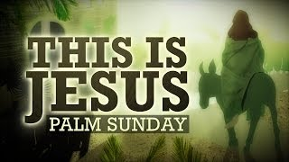 PALM SUNDAY | This is Jesus