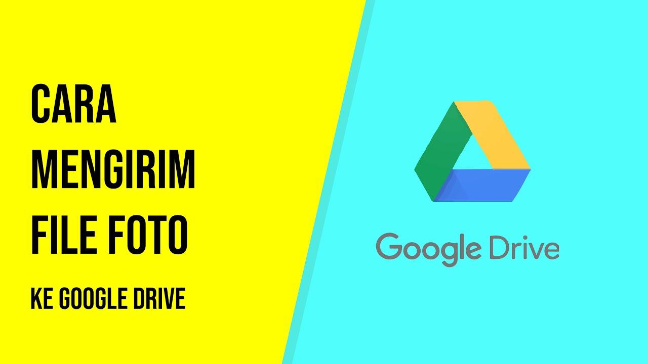 tutorial cara mengirim file foto ke google drive