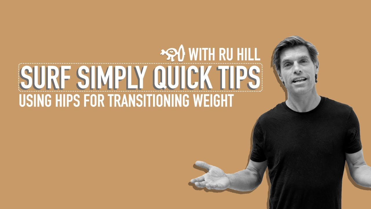 Surf Simply's Quick Tips - Using Hips to Transition Weight