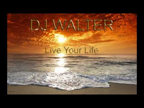 Dj Walter - Live Your Life 2016 (Last Year Mix)
